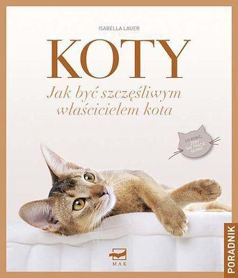 Koty. Jak być szczęśliwym właścicielem kota- Isabella Lauer, wyd. Mak