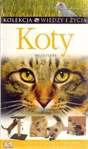 Koty- Bruce Fogle,  Kolekcja Wiedzy i Życia