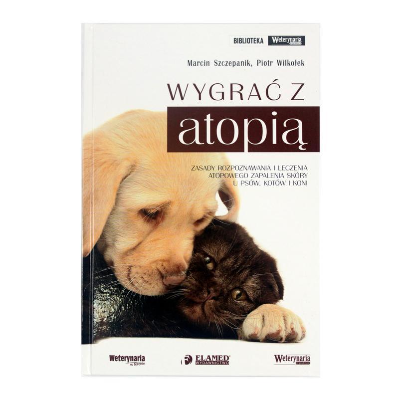 Wygrać z atopią. Zasady rozpoznawania i leczenia atopowego zapalenia skóry u psów, kotów i koni - Marcin Szczepanik, Piotr Wilkołek, Wyd. Elamed
