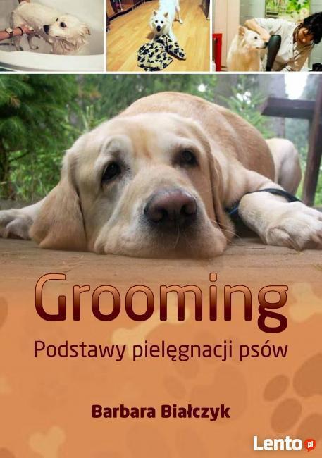 Grooming. Podstawy pielęgnacji psów - Barbara Białczyk
