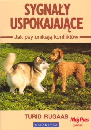 SYGNAŁY USPOKAJAJĄCE. Jak psy unikają konfliktów - Turid Rugaas, Wyd.Galaktyka