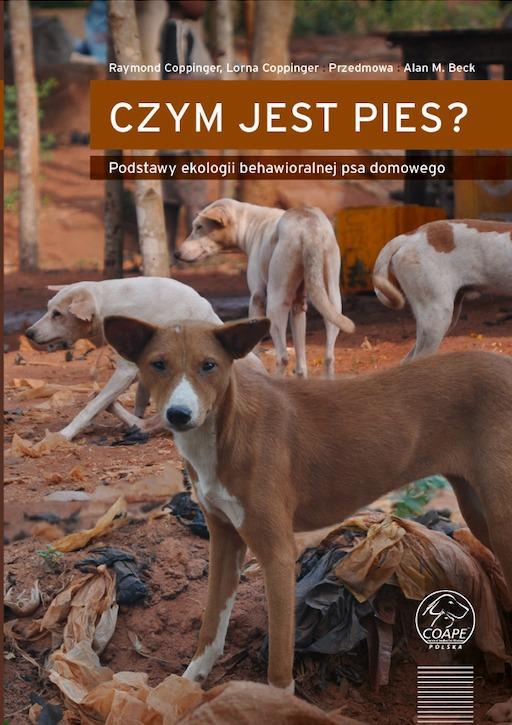 CZYM jest pies? Podstawy ekologii behawioralnej psa domowego. Raymond Coppinger, Lorna Coppinger Przedmowa: Alan M. Beck