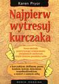 NAJPIERW WYTRESUJ KURCZAKA - Pryor Karen, Wyd. Media Rodzina