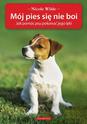 Mój pies się nie boi: Jak pomóc psu pokonać jego lęki - Nicole Wilde, wyd. Galaktyka